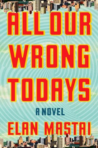 """All Our Wrong Todays"" is a witty story about a heartbroken time traveler."
