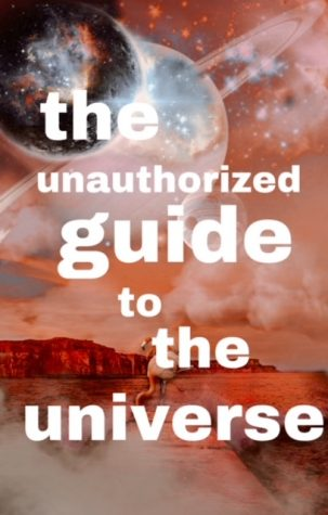 The Unauthorized Guide to the Universe: Volume 4